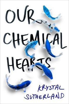#CoverReveal: Our Chemical Hearts - Krystal Sutherland