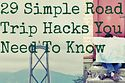 29 Simple Road Trip Hacks You Need To Know - thanks Buzzfeed!