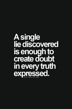 A single lie discovered is enough to create doubt in every truth expressed. For more quotes and inspirations: http://www.lifehack.org/300613/a-single-lie-discovered-is-enough-to-create-doubt-in-2?ref=ppt10