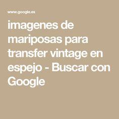 imagenes de mariposas para transfer vintage en espejo - Buscar con Google
