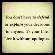 Live your life without apologies!