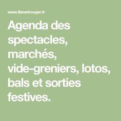 Agenda des spectacles, marchés, vide-greniers, lotos, bals et sorties festives.