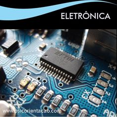 ELETRÔNICA – Curso tecnólogo, cujo profissional atua com a instalação e manutenção de equipamentos, circuitos e sistemas eletroeletrônicos nos setores de comunicações e de automação de processos industriais.