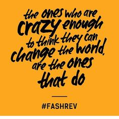"""REMEMBER: """"The ones who are crazy enough to think they can change the World are the ones that do."""" #FashRev #FashionRevolution #WhoMadeMyClothes #ImadeYourClothes  #Equillibrium #StreetBrand #Denver #Colorado #SinceY2K"""
