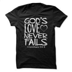 Gods Love Never Fails – 1 Corinthians 13: 4-8 T Shirt T Shirt, Hoodie, Sweatshirts - personalized t shirts #Tshirt #style