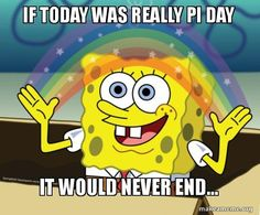 if today was really pi day it would never end - pi day humor