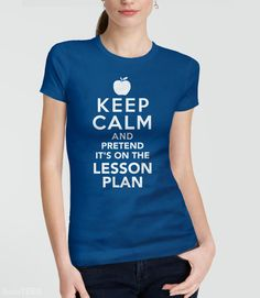 Keep Calm and Pretend It's On the Lesson Plan | Funny Teacher Gift and Teaching T-Shirt. Pictured: Blue Womens Tee Shirt
