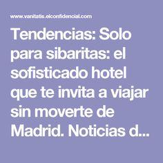 Tendencias: Solo para sibaritas: el sofisticado hotel que te invita a viajar sin moverte de Madrid. Noticias de Estilo