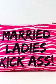 """""""Married Ladies Kick Ass"""" Makeup Bag  Everyone knows that married ladies kick ass!  So here's the perfect bag for your purse or weekend getaways, created by me and PatternLA."""