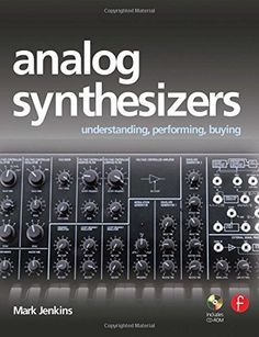 Analog Synthesizers: Understanding, Performing, Buying- from the legacy of Moog to software synthesis - twoelevengear Moog Synthesizer, Analog Synth, Drum Pad, Midi Keyboard, Circuit Design, Easy Piano, Pedalboard, The Book, Software