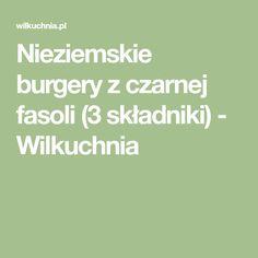 Nieziemskie burgery z czarnej fasoli (3 składniki) - Wilkuchnia