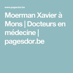 Moerman Xavier à Mons | Docteurs en médecine | pagesdor.be