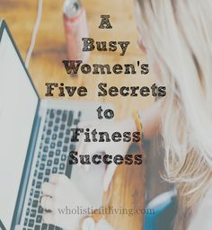 A Busy Women's 5 Secrets to Fitness Success