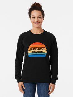 """Old school teacher vintage sunset"" Lightweight Sweatshirt #redbubbleartists Funny Teacher Gifts, Teacher Humor, School Teacher, Chiffon Tops, Old School, Graphic Sweatshirt, Sunset, Sweatshirts, Sweaters"