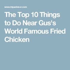The Top 10 Things to Do Near Gus's World Famous Fried Chicken