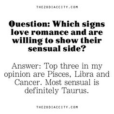 Which Zodiac Signs love romance and are willing to show their sensual side. Pisces, Libra, Cancer Zodiac Sign. Most sensual is definitely Taurus.