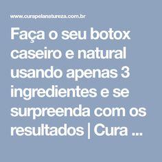 Faça o seu botox caseiro e natural usando apenas 3 ingredientes e se surpreenda com os resultados   Cura pela Natureza