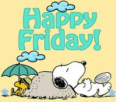 Happy Friday!   --Peanuts Gang/Snoopy & Woodstock