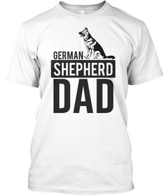 German Shepherd Dad T Shirts Light Steel T-Shirt Front German Shepherd Facts, German Shepherd Training, German Shepherd Rescue, German Shorthaired Pointer Black, German Dogs, Dad To Be Shirts, Dads, Mens Tops, Gsp Puppies