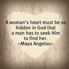 A Woman's Heart Must Be So Hidden In God That A Man Has To Seek Him To Find Her life quotes god famous quotes maya angelou quotes Love Quotes For Girlfriend, Love Quotes For Her, Great Quotes, Quick Quotes, Awesome Quotes, Inspiring Quotes About Life, Inspirational Quotes, Motivational Board, Meaningful Quotes