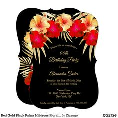 Shop Red Gold Black Palms Hibiscus Floral Birthday Invitation created by Zizzago. Yellow Birthday, Gold Birthday Party, Birthday Party Invitations, Flower Birthday, 70th Birthday, Quinceanera Invitations, Floral Bouquets, Red Gold, Hibiscus