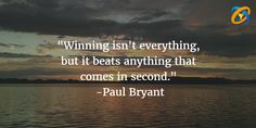 """""""#Winning isn't #everything, but it #beats anything that comes in #second."""" Quotes  - #PaulBryant"""
