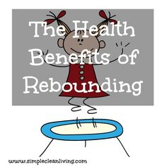 Health Benefits of Rebounding ~ great for exercise but also a de-toxifier
