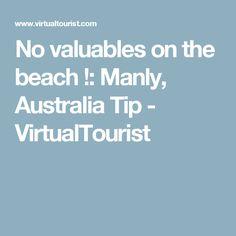 No valuables on the beach !: Manly, Australia Tip - VirtualTourist Best Travel Deals, Travel Tips, Manly Australia, Visit Sydney, Saving Money, Good Things, Beach, The Beach, Travel Advice