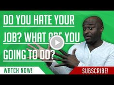 DO YOU HATE YOUR JOB?WHAT ARE YOU GOING TO DO?