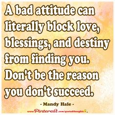 A bad attitude can literally block love, blessings, ad destiny from finding you. Don't be the reason you don't succeed. ~ Mandy Hale ~ At one this was me Clever Quotes, Great Quotes, Positive Words, Positive Thoughts, Mandy Hale Quotes, S Quote, Inspirational Thoughts, True Words, Good Advice