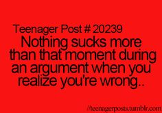 Teenager Post Nothing sucks more than that moment during an argument when you realize you're wrong. Teenager Quotes, Teen Quotes, Teenager Posts, Funny Relatable Memes, Funny Quotes, Relatable Posts, 9gag Funny, Beth Moore, Funny Teen Posts
