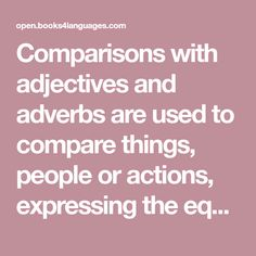 Comparisons with adjectives and adverbs are used to compare things, people or actions, expressing the equalities or inequalities between them.
