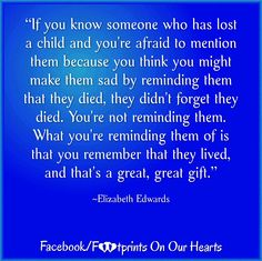 """""""If you know someone who has lost a child and you're afraid to mention them because you think you might make them sad"""