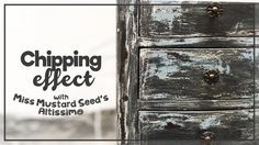Chipping effect - Miss Mustard Seed's milk paint