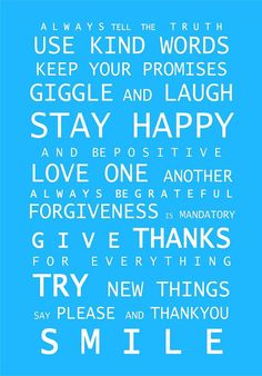This is a good reminder of things to try and live by everyday!