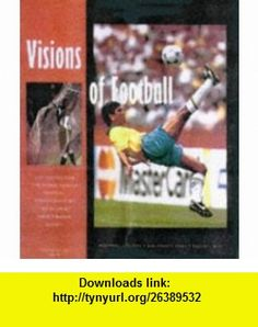 Visions of Football (9780233991771) E M Forster , ISBN-10: 0233991778  , ISBN-13: 978-0233991771 ,  , tutorials , pdf , ebook , torrent , downloads , rapidshare , filesonic , hotfile , megaupload , fileserve