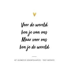 Love Of My Live, Love My Kids, Quotes For Kids, Quotes To Live By, Baby Announcement Cards, Baby Girl Quotes, Dutch Quotes, Baby Album, One Liner