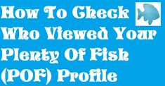 How To Check Who Viewed Your Plenty Of Fish(POF) Profile Plenty Of Fish, Profile, Check, User Profile