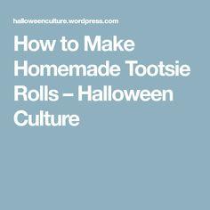 How to Make Homemade Tootsie Rolls – Halloween Culture