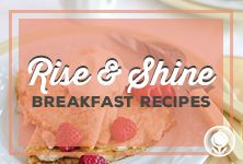Rise and Shine Breakfast Recipes