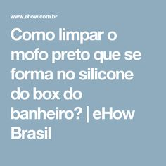 Como limpar o mofo preto que se forma no silicone do box do banheiro? | eHow Brasil