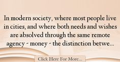 The most popular James Buchan Quotes About Society - 63327 : In modern society, where most people live in cities, and where both needs and wishes are absolved through the same remote agency - money - the distinction : Best Society Quotes Society Quotes