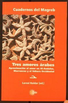 Tres amores árabes: aproximación al amor en Al-Andalus, Marruecos y el Sáhara Occidental. http://absysnetweb.bbtk.ull.es/cgi-bin/abnetopac01?TITN=500851