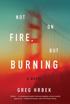 Not on Fire, But Burning by Greg Hrbek | 34 Of The Most Beautiful Book Covers Of 2015