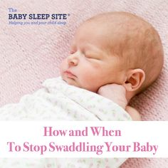 How and When To Stop Swaddling Your Baby | The Baby Sleep Site - Baby / Toddler Sleep Consultants