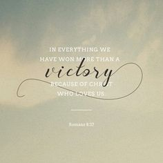 No, in all these things we are more than conquerors through Him who loved us. Romans 8:37 #victory #conquerors