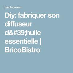Diy: fabriquer son diffuseur d'huile essentielle   BricoBistro