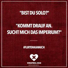 Visual Statements®️️ Bist du solo? Kommt drauf an. Sucht mich das Imperium? #flirtenkannich Sprüche / Zitate / Quotes / Wordporn / witzig / lustig / Sarkasmus / Freundschaft / Beziehung / Ironie