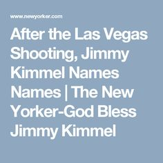 After the Las Vegas Shooting, Jimmy Kimmel Names Names | The New Yorker-God Bless Jimmy Kimmel