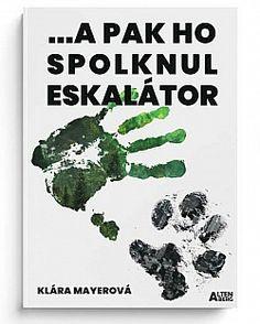 ...a pak ho spolknul eskalátor - Klára Mayerová   Databáze knih